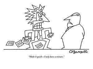 """""""Make it quick?I only have a minute."""" - New Yorker Cartoon by Charles Barsotti"""