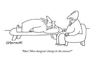 """Must 'More dungeons' always be the answer?"" - New Yorker Cartoon by Charles Barsotti"