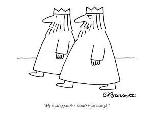 """My loyal opposition wasn't loyal enough."" - New Yorker Cartoon by Charles Barsotti"