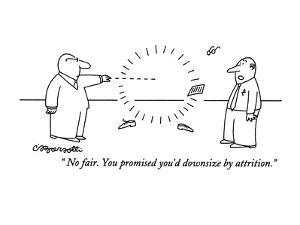 """""""No fair. You promised you'd downsize by attrition."""" - New Yorker Cartoon by Charles Barsotti"""