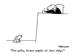 """""""Not guilty, because puppies do these things."""" - New Yorker Cartoon by Charles Barsotti"""