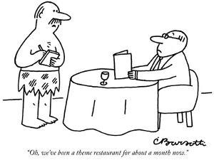 """Oh, we've been a theme restaurant for about a month now."" - New Yorker Cartoon by Charles Barsotti"