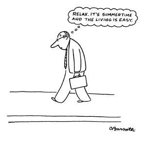Relax. It's summertime and the living is easy.' - New Yorker Cartoon by Charles Barsotti