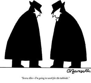 """""""Screw this—I'm going to work for the tabloids."""" - New Yorker Cartoon by Charles Barsotti"""
