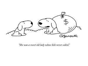 """She was a sweet old lady whose kids never called."" - New Yorker Cartoon by Charles Barsotti"