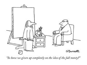 """So have we given up completely on the idea of the full monty?"" - New Yorker Cartoon by Charles Barsotti"