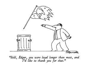 """""""Still, Edgar, you were loyal longer than most, and I'd like to thank you ?"""" - New Yorker Cartoon by Charles Barsotti"""