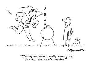 """Thanks, but there's really nothing to do while the meat's smoking."" - New Yorker Cartoon by Charles Barsotti"