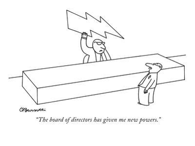 """The board of directors has given me new powers."" - New Yorker Cartoon by Charles Barsotti"