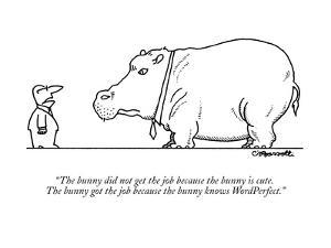 """""""The bunny did not get the job because the bunny is cute. The bunny got th?"""" - New Yorker Cartoon by Charles Barsotti"""