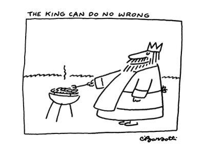 The King Can Do No Wrong - New Yorker Cartoon by Charles Barsotti
