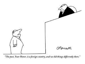 """The past, Your Honor, is a foreign country, and we did things differently?"" - New Yorker Cartoon by Charles Barsotti"