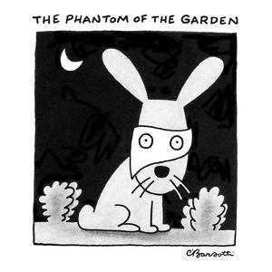The Phantom Of The Garden - New Yorker Cartoon by Charles Barsotti