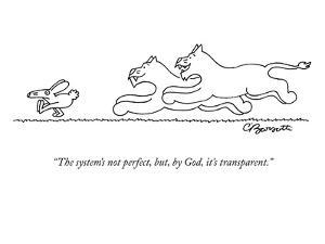 """""""The system's not perfect, but, by God, it's transparent."""" - New Yorker Cartoon by Charles Barsotti"""