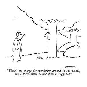 """""""There's no charge for wandering around in the woods, but a three-dollar c?"""" - New Yorker Cartoon by Charles Barsotti"""