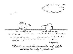 """""""There's no need for alarm?the staff will be reduced, but only by attritio? by Charles Barsotti"""