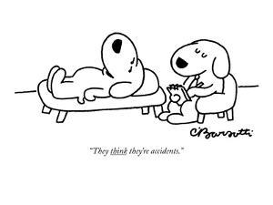 """""""They think they're accidents."""" - New Yorker Cartoon by Charles Barsotti"""