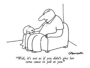 """Well, it's not as if you didn't give her some cause to yell at you."" - New Yorker Cartoon by Charles Barsotti"