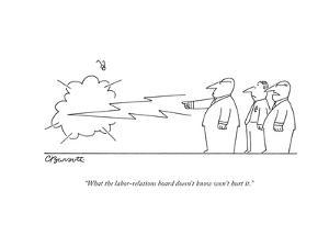 """""""What the labor-relations board doesn't know won't hurt it."""" - New Yorker Cartoon by Charles Barsotti"""