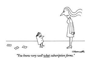 """You know very well what subscription forms."" - New Yorker Cartoon by Charles Barsotti"