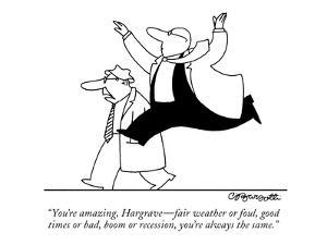 """""""You're amazing, Hargrave?fair weather or foul, good times or bad, boom or? by Charles Barsotti"""