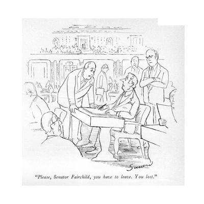 """""""Please, Senator Fairchild, you have to leave. You lost."""" - New Yorker Cartoon"""