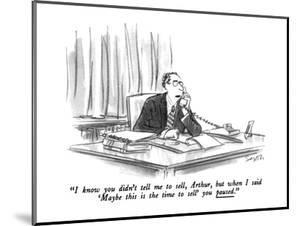 """I know you didn't tell me to sell, Arthur, but when I said 'Maybe this is?"" - New Yorker Cartoon by Charles Saxon"