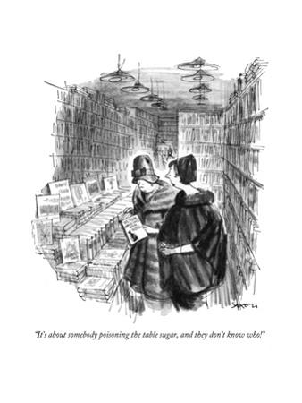 """It's about somebody poisoning the table sugar, and they don't know who!"" - New Yorker Cartoon by Charles Saxon"