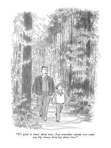 """It's good to know about trees.  Just remember nobody ever made any big mo?"" - New Yorker Cartoon by Charles Saxon"