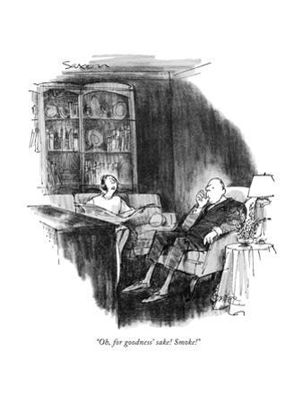 """""""Oh, for goodness' sake! Smoke!"""" - New Yorker Cartoon by Charles Saxon"""