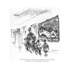 """Paul Gauguin was a restless, brooding man who was always searching for th?"" - New Yorker Cartoon by Charles Saxon"