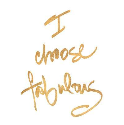Choose Fabulous (gold foil)--Art Print