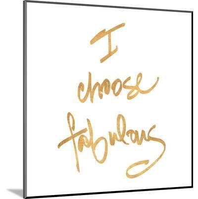Choose Fabulous (gold foil)--Mounted Print