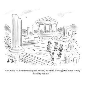 """According to the archaeological record, we think they suffered some sort ?"" - Cartoon by Christopher Weyant"