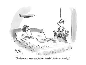 """Don't you have any sexual fantasies that don't involve me cleaning?"" - New Yorker Cartoon by Christopher Weyant"
