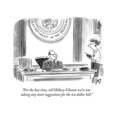 """""""For the last time, tell Hillary Clinton we're not taking any more suggest?"""" - Cartoon by Christopher Weyant"""