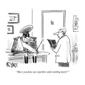 """Have you done any repetitive sabre rattling lately?"" - Cartoon by Christopher Weyant"