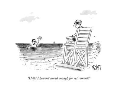 """""""Help! I haven't saved enough for retirement!"""" - New Yorker Cartoon by Christopher Weyant"""