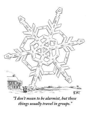 """""""I don't mean to be alarmist, but these  things usually travel in groups."""" - New Yorker Cartoon"""