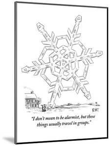 """I don't mean to be alarmist, but these  things usually travel in groups."" - New Yorker Cartoon by Christopher Weyant"