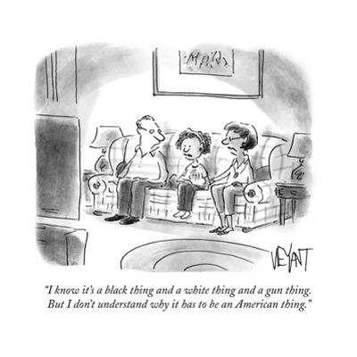 """""""I know it's a black thing and a white thing and a gun thing. But I don't ?"""" - Cartoon by Christopher Weyant"""