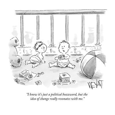 """""""I know it's just a political buzzword, but the idea of change really reso?"""" - New Yorker Cartoon by Christopher Weyant"""