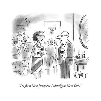 """""""I'm from New Jersey but I identify as New York."""" - Cartoon by Christopher Weyant"""