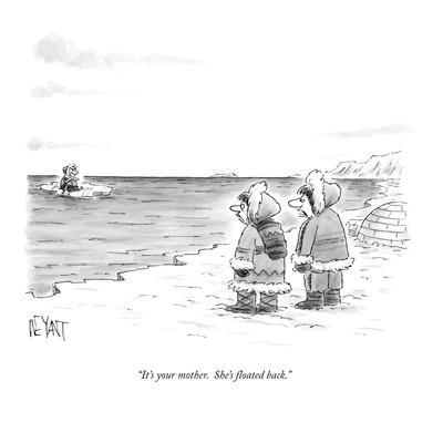 """It's your mother.  She's floated back."" - New Yorker Cartoon"
