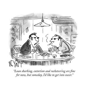 """Loan sharking, extortion and racketeering are fine for now, but someday, ?"" - Cartoon by Christopher Weyant"