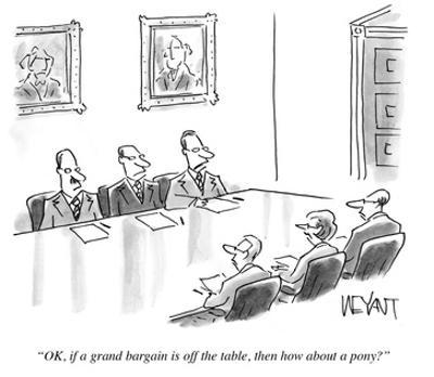 """""""O.K., if a grand bargain is off the table, then how about a pony?"""" - Cartoon"""