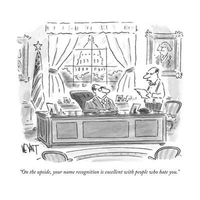 """""""On the upside, your name recognition is excellent with people who hate yo - New Yorker Cartoon by Christopher Weyant"""