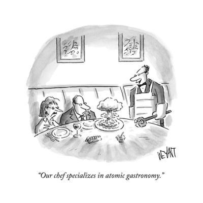 """""""Our chef specializes in atomic gastronomy.""""  - New Yorker Cartoon by Christopher Weyant"""