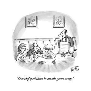 """Our chef specializes in atomic gastronomy.""  - New Yorker Cartoon by Christopher Weyant"