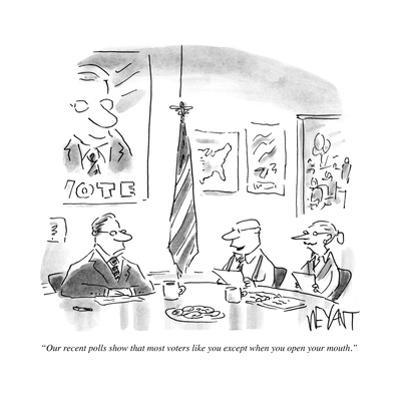 """""""Our recent polls show that most voters like you except when you open your?"""" - Cartoon by Christopher Weyant"""